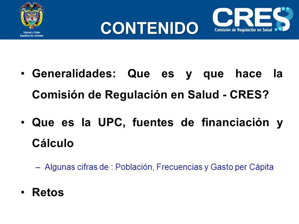 CONTENIDO Generalidades: Que es y que hace la Comisión de Regulación en Salud - CRES Que es la UPC, fuentes de financiación y Cálculo.