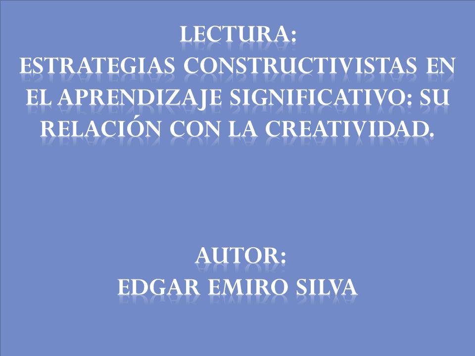 lectura: Estrategias constructivistas en el aprendizaje significativo: su relación con la creatividad.