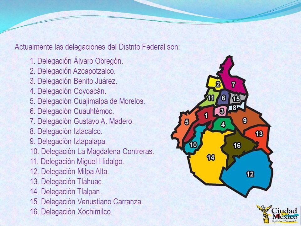 Actualmente las delegaciones del Distrito Federal son:
