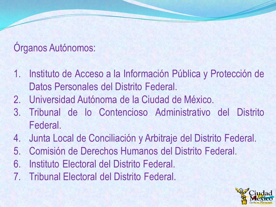 Órganos Autónomos: Instituto de Acceso a la Información Pública y Protección de Datos Personales del Distrito Federal.