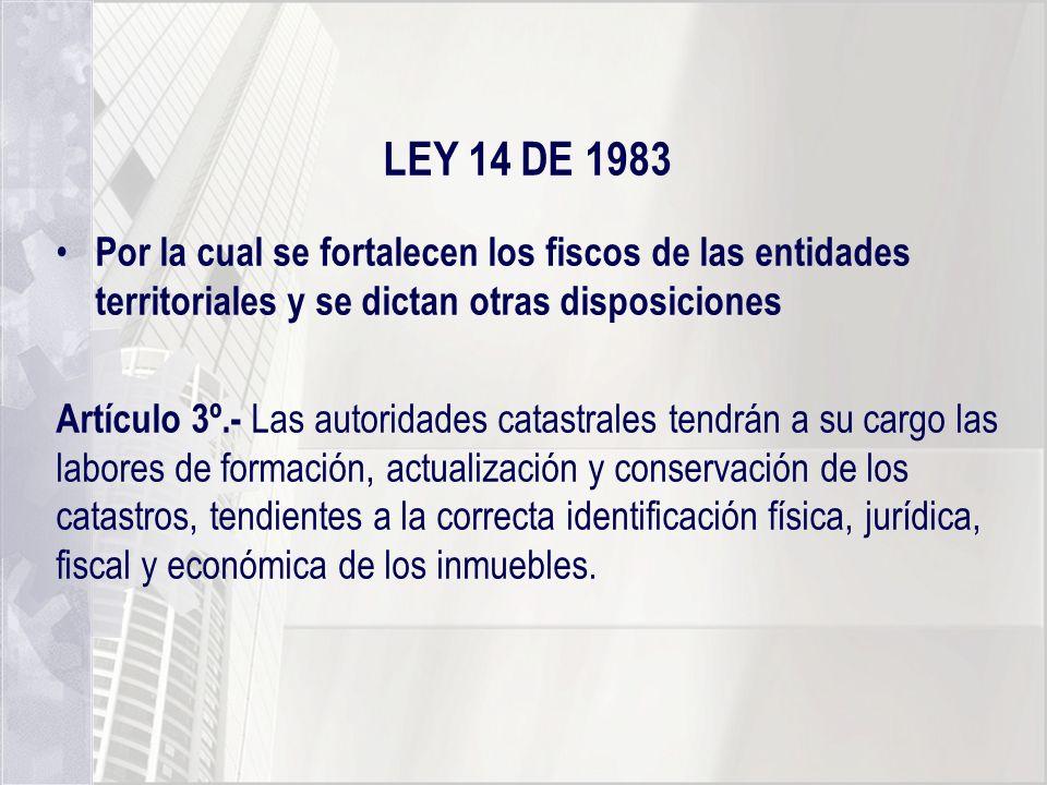 LEY 14 DE 1983 Por la cual se fortalecen los fiscos de las entidades territoriales y se dictan otras disposiciones.