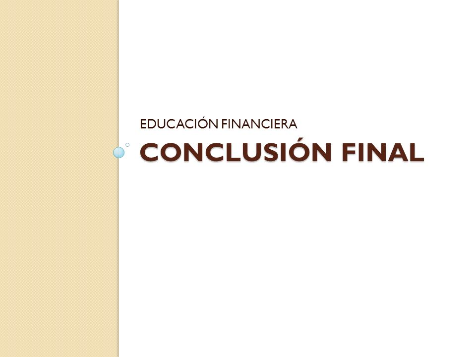 EDUCACIÓN FINANCIERA Conclusión final