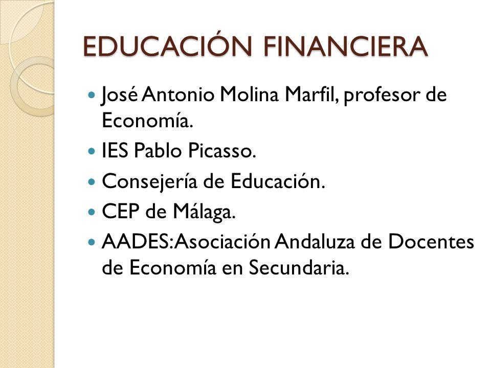 EDUCACIÓN FINANCIERA José Antonio Molina Marfil, profesor de Economía.