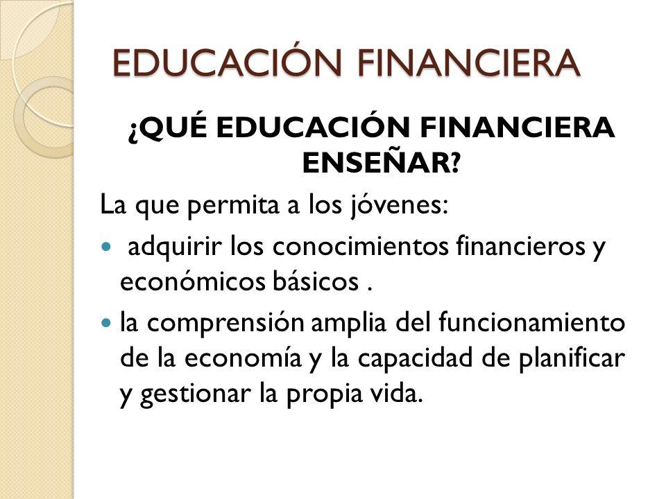 ¿QUÉ EDUCACIÓN FINANCIERA ENSEÑAR