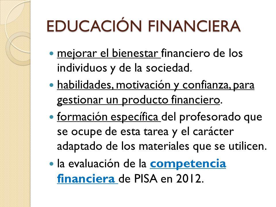 EDUCACIÓN FINANCIERA mejorar el bienestar financiero de los individuos y de la sociedad.