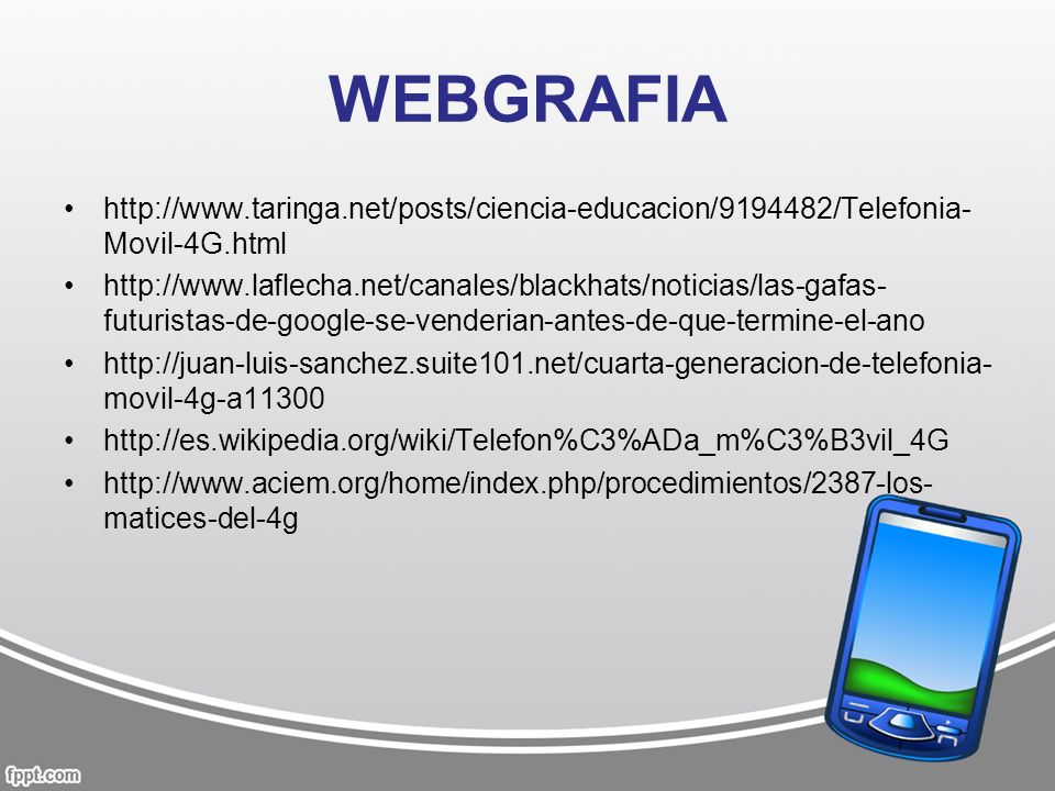WEBGRAFIA http://www.taringa.net/posts/ciencia-educacion/9194482/Telefonia-Movil-4G.html.