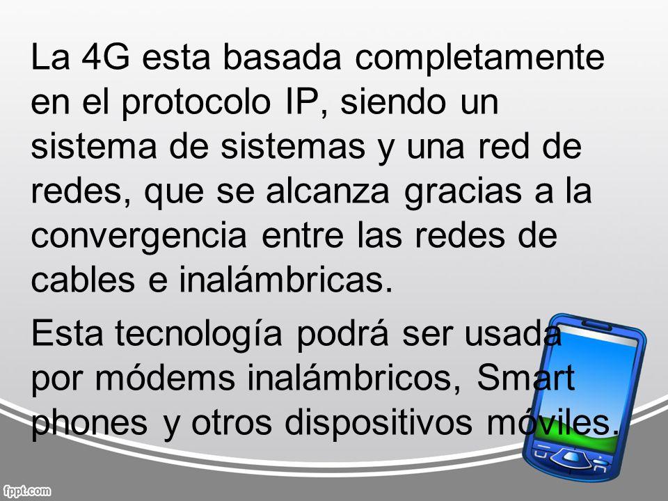 La 4G esta basada completamente en el protocolo IP, siendo un sistema de sistemas y una red de redes, que se alcanza gracias a la convergencia entre las redes de cables e inalámbricas.