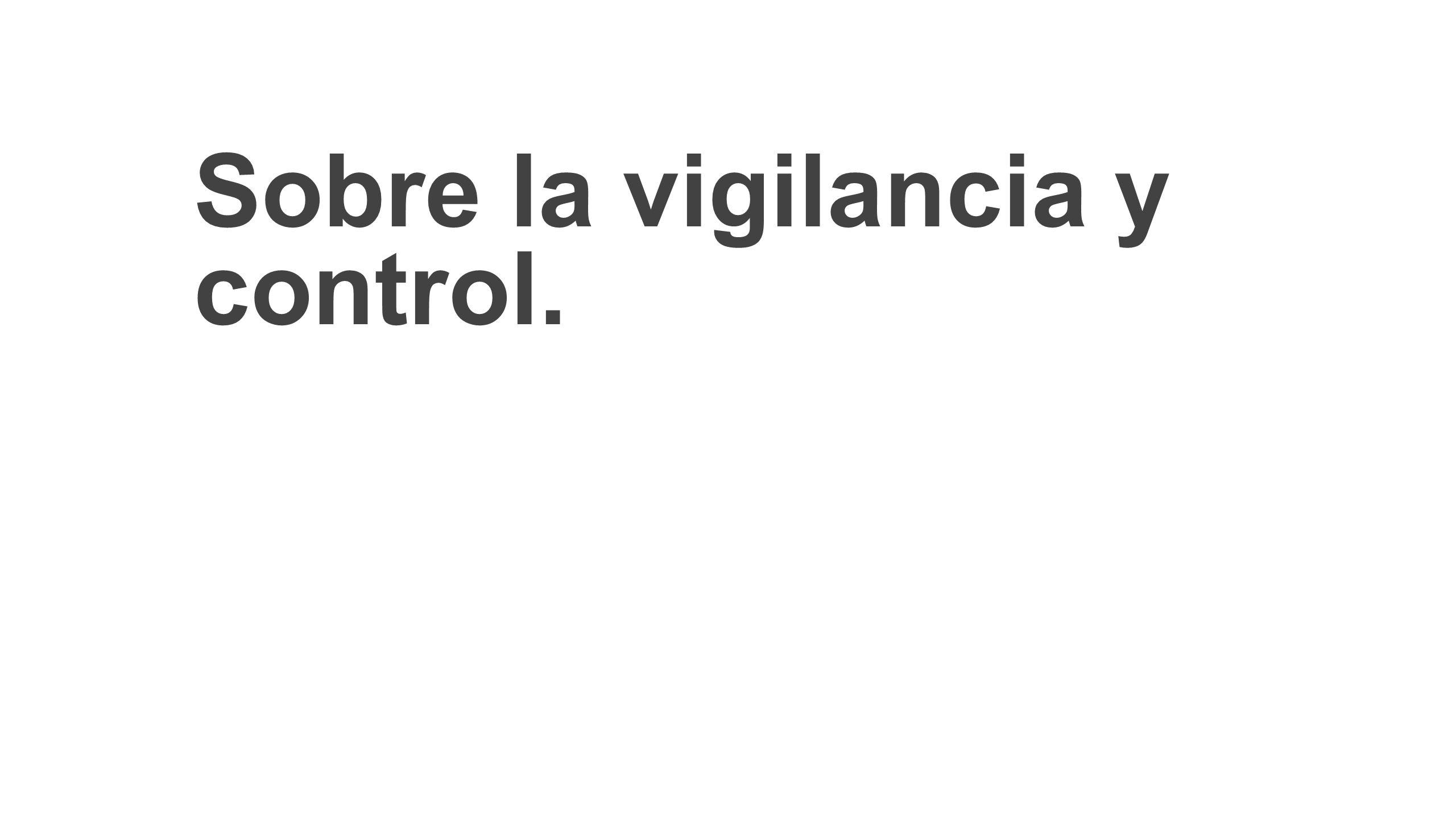Sobre la vigilancia y control.