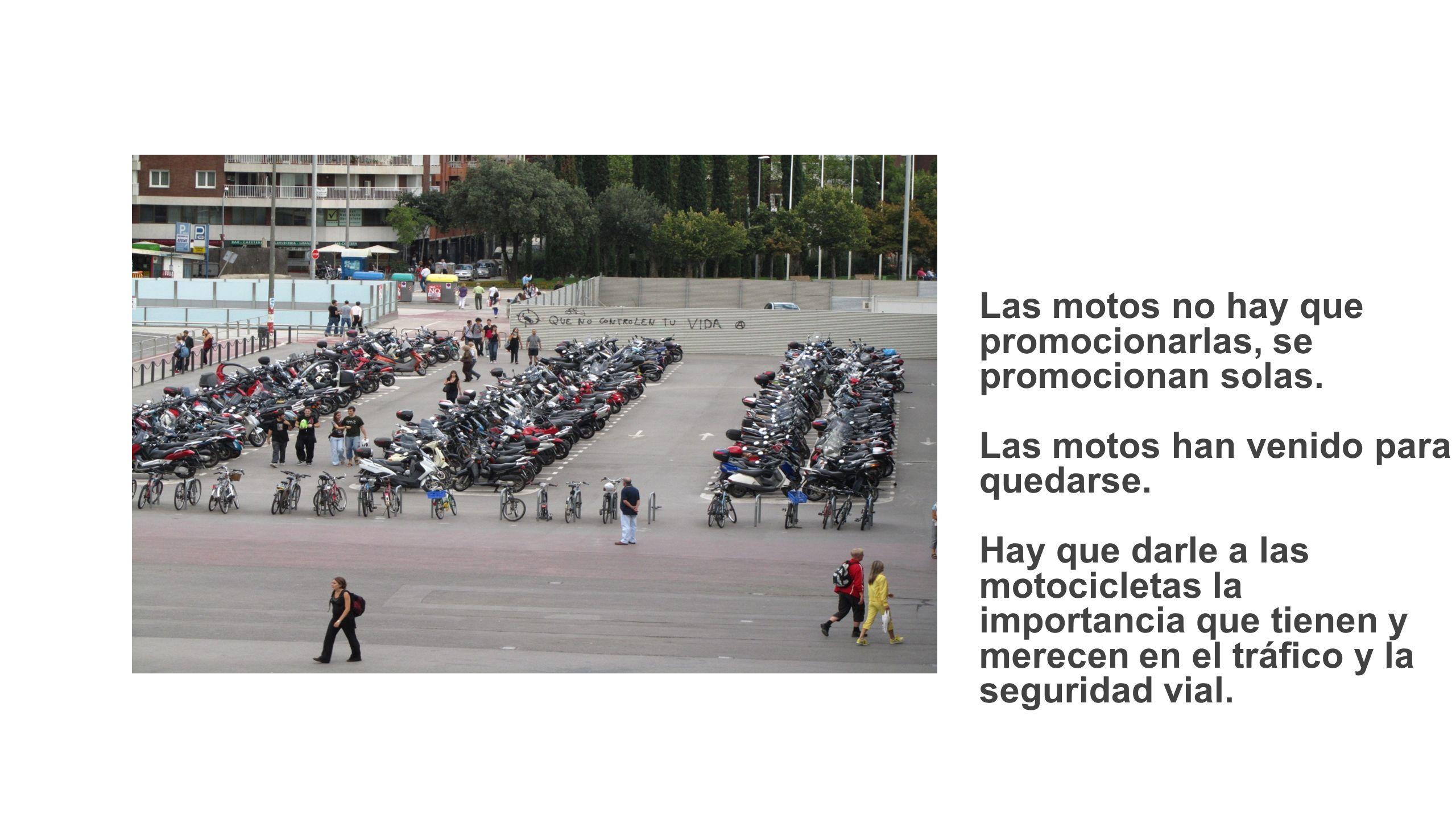 Las motos no hay que promocionarlas, se promocionan solas.