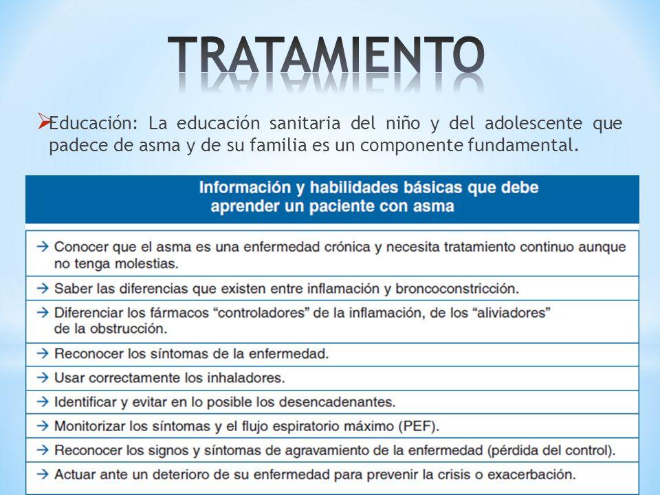 TRATAMIENTO Educación: La educación sanitaria del niño y del adolescente que padece de asma y de su familia es un componente fundamental.