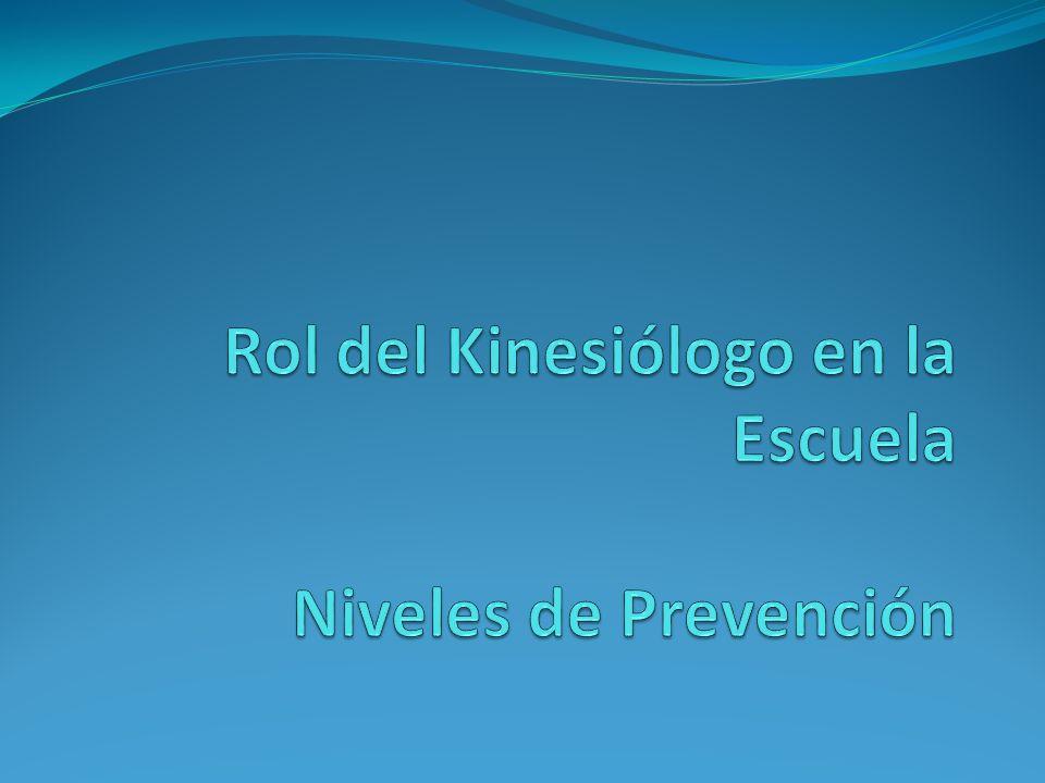 Rol del Kinesiólogo en la Escuela Niveles de Prevención