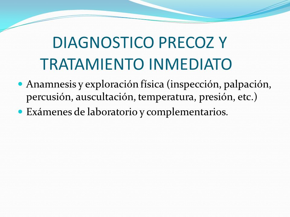 DIAGNOSTICO PRECOZ Y TRATAMIENTO INMEDIATO
