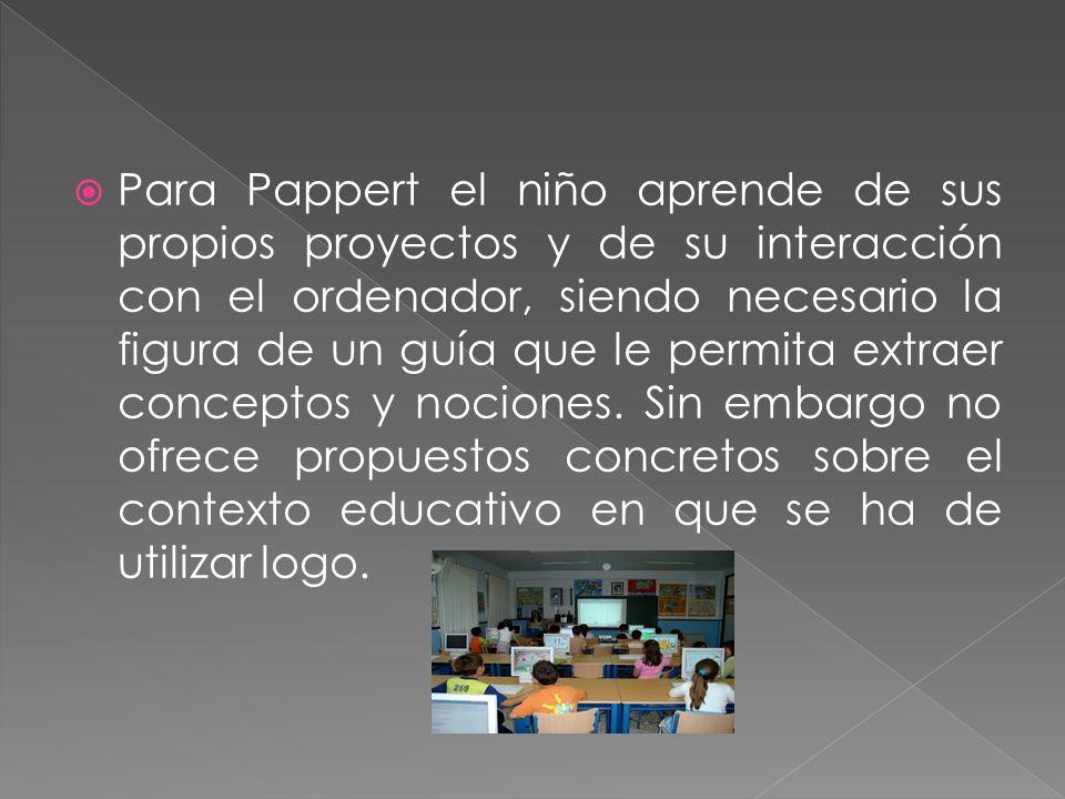 Para Pappert el niño aprende de sus propios proyectos y de su interacción con el ordenador, siendo necesario la figura de un guía que le permita extraer conceptos y nociones.