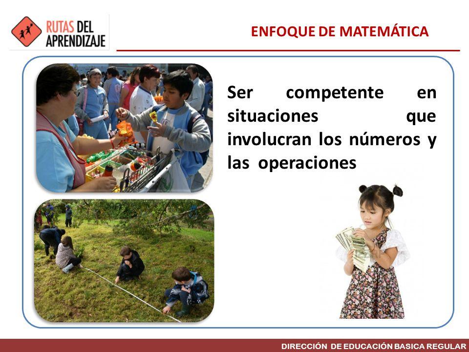 ENFOQUE DE MATEMÁTICA Ser competente en situaciones que involucran los números y las operaciones