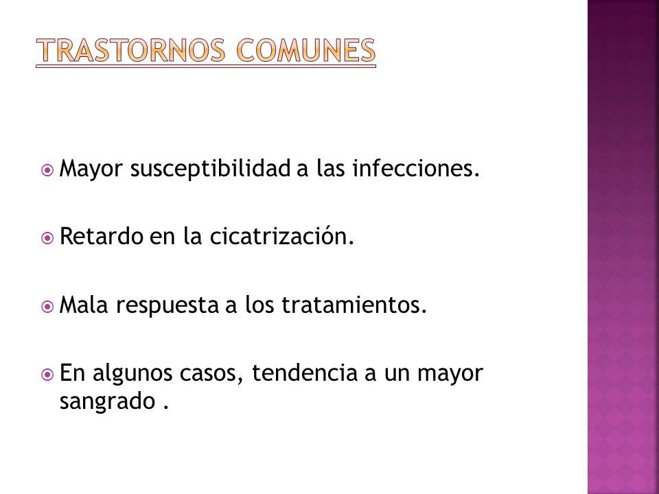 TRASTORNOS COMUNES Mayor susceptibilidad a las infecciones.