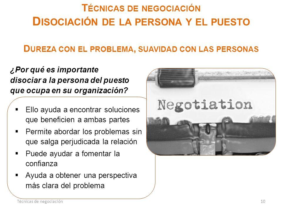 Técnicas de negociación Disociación de la persona y el puesto Dureza con el problema, suavidad con las personas