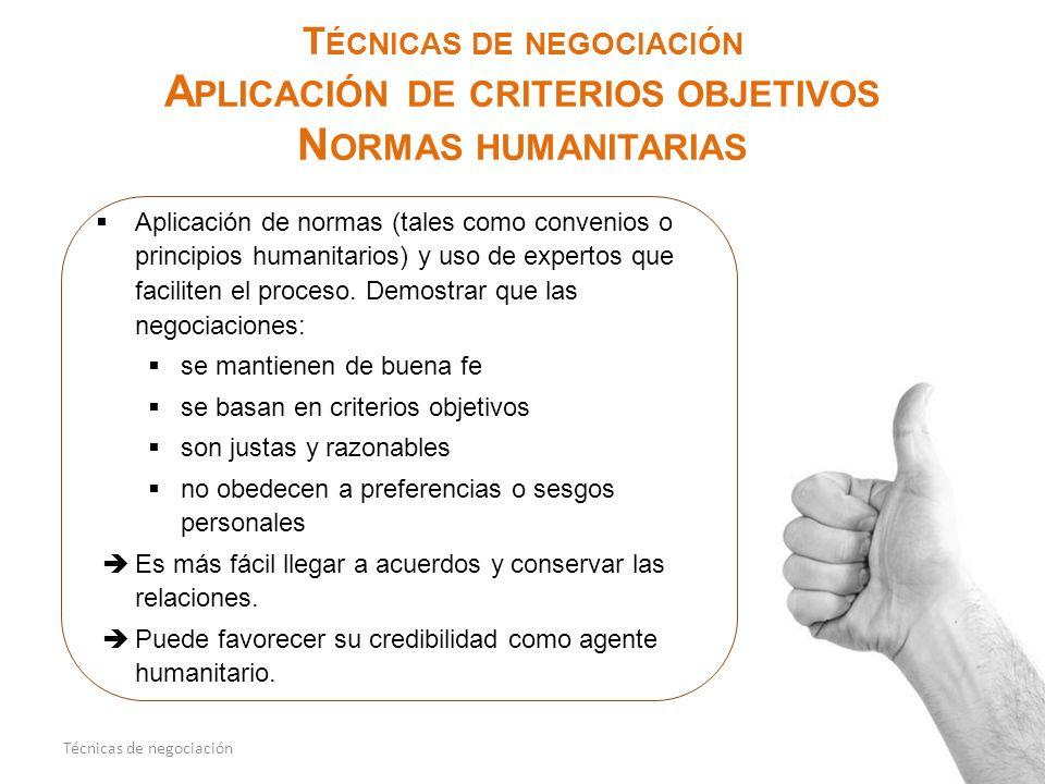 Técnicas de negociación Aplicación de criterios objetivos Normas humanitarias