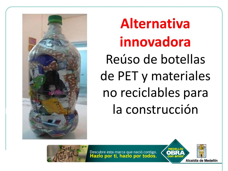 Alternativa innovadora Reúso de botellas de PET y materiales no reciclables para la construcción