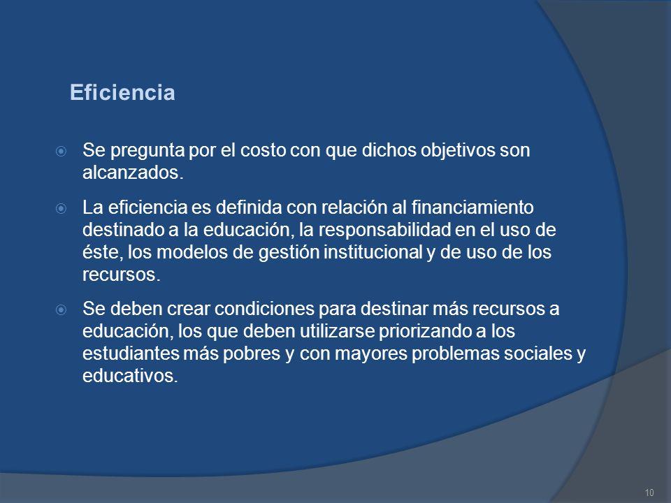 Eficiencia Se pregunta por el costo con que dichos objetivos son alcanzados.