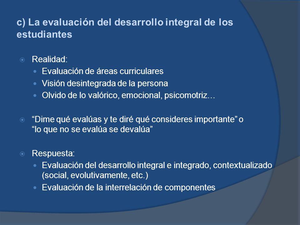 c) La evaluación del desarrollo integral de los estudiantes