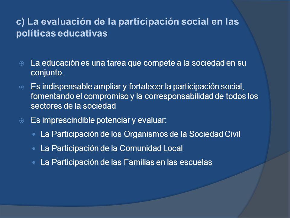 c) La evaluación de la participación social en las políticas educativas