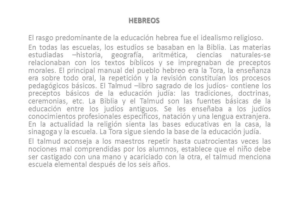 HEBREOS El rasgo predominante de la educación hebrea fue el idealismo religioso.