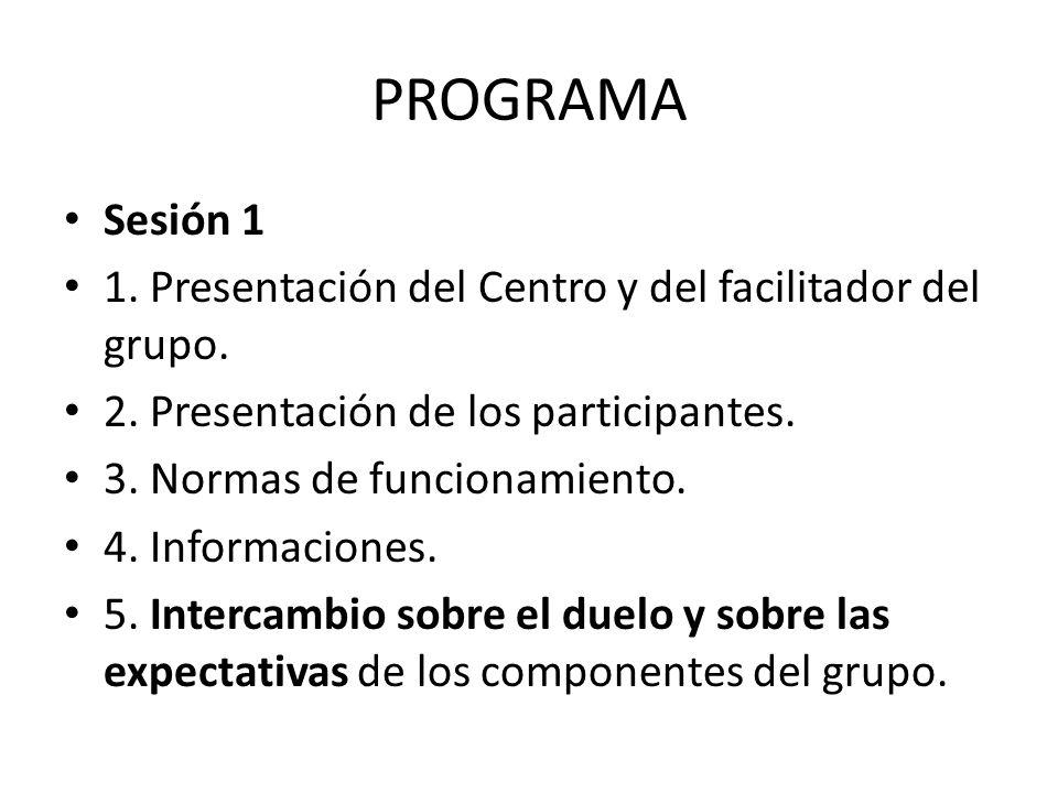 PROGRAMA Sesión 1. 1. Presentación del Centro y del facilitador del grupo. 2. Presentación de los participantes.