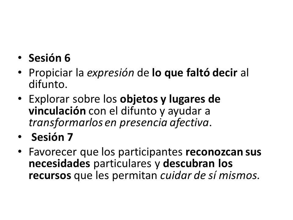 Sesión 6 Propiciar la expresión de lo que faltó decir al difunto.
