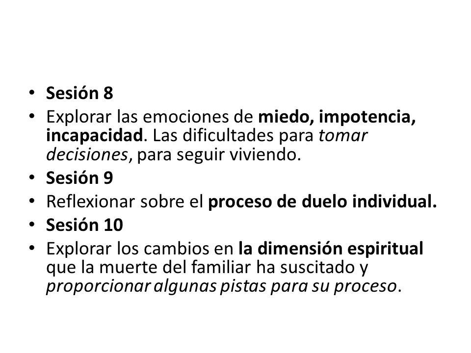 Sesión 8 Explorar las emociones de miedo, impotencia, incapacidad. Las dificultades para tomar decisiones, para seguir viviendo.