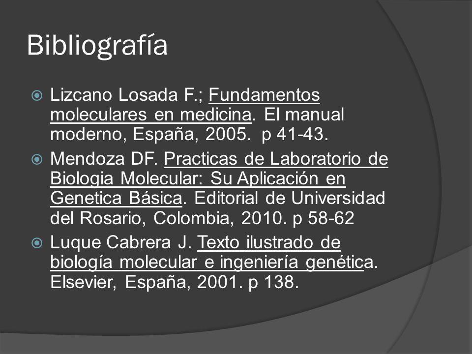 Bibliografía Lizcano Losada F.; Fundamentos moleculares en medicina. El manual moderno, España, 2005. p 41-43.