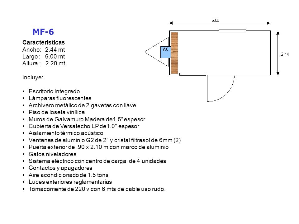 MF-6 Caracteristicas Ancho: 2.44 mt Largo : 6.00 mt Altura : 2.20 mt