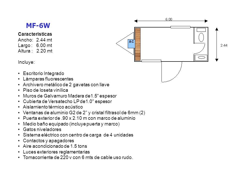 MF-6W Caracteristicas Ancho: 2.44 mt Largo : 6.00 mt Altura : 2.20 mt