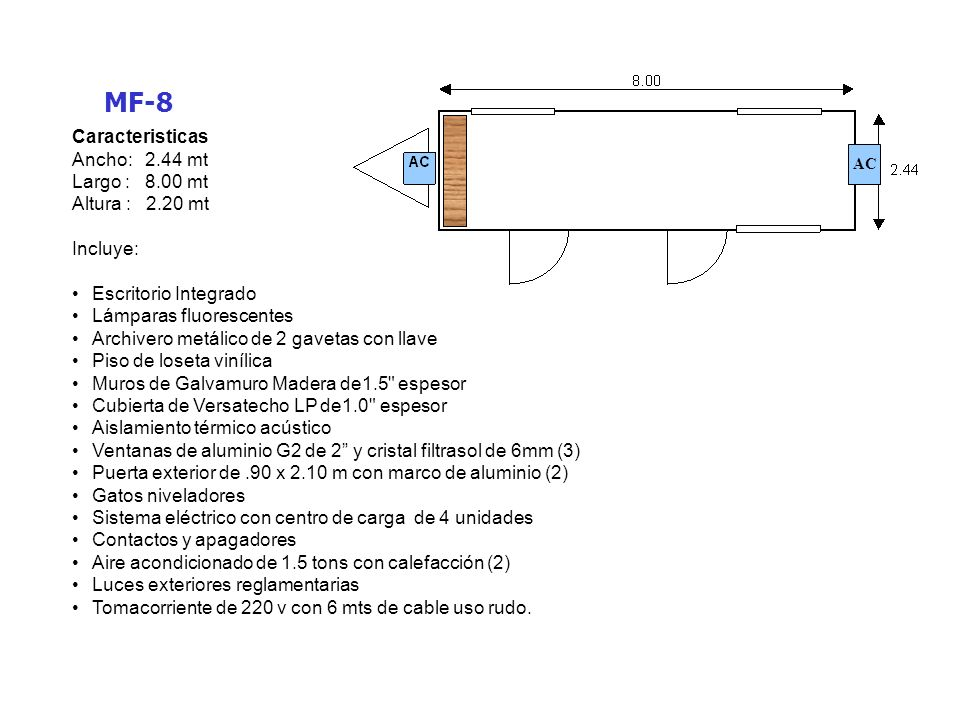 MF-8 Caracteristicas Ancho: 2.44 mt Largo : 8.00 mt Altura : 2.20 mt