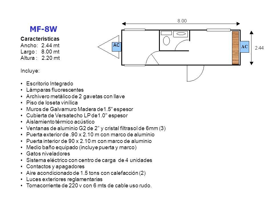 MF-8W Caracteristicas Ancho: 2.44 mt Largo : 8.00 mt Altura : 2.20 mt