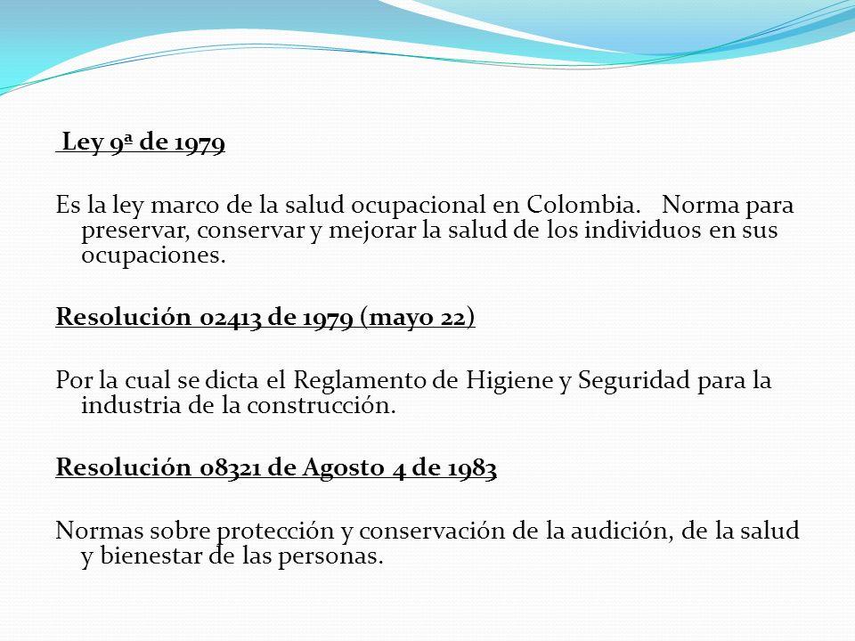 Ley 9ª de 1979 Es la ley marco de la salud ocupacional en Colombia