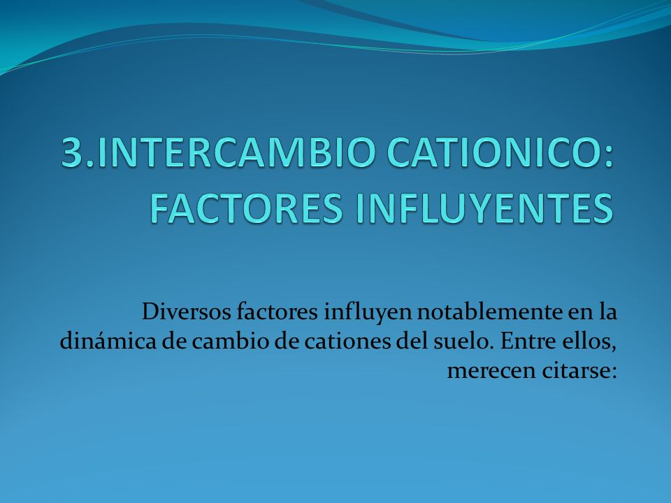 3.INTERCAMBIO CATIONICO: FACTORES INFLUYENTES