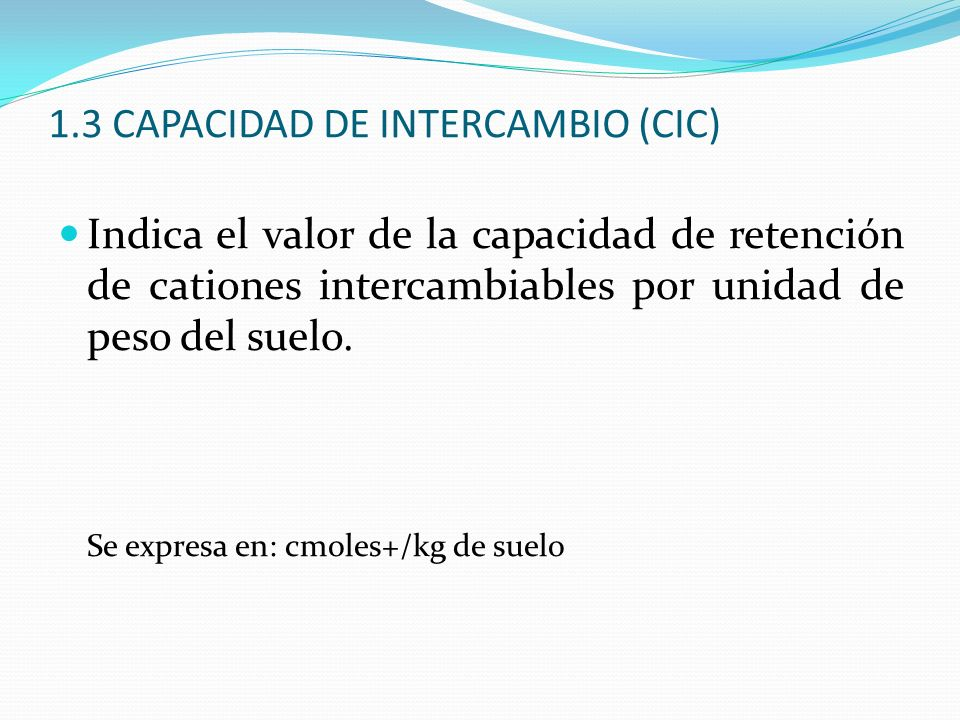 1.3 CAPACIDAD DE INTERCAMBIO (CIC)