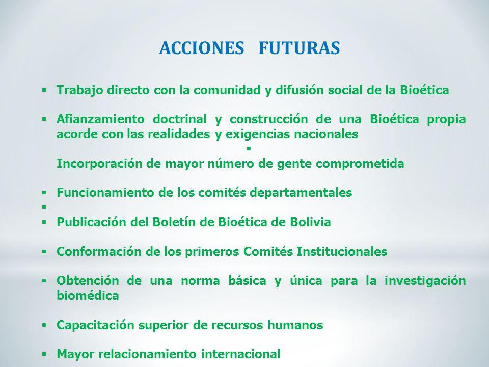 ACCIONES FUTURAS Trabajo directo con la comunidad y difusión social de la Bioética.