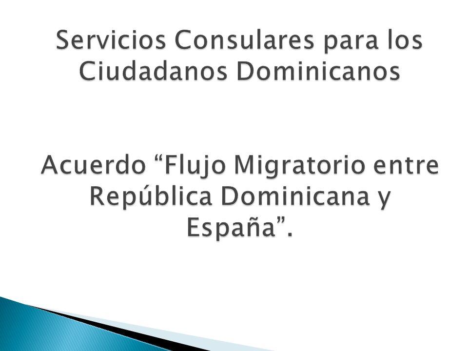 Servicios Consulares para los Ciudadanos Dominicanos Acuerdo Flujo Migratorio entre República Dominicana y España .