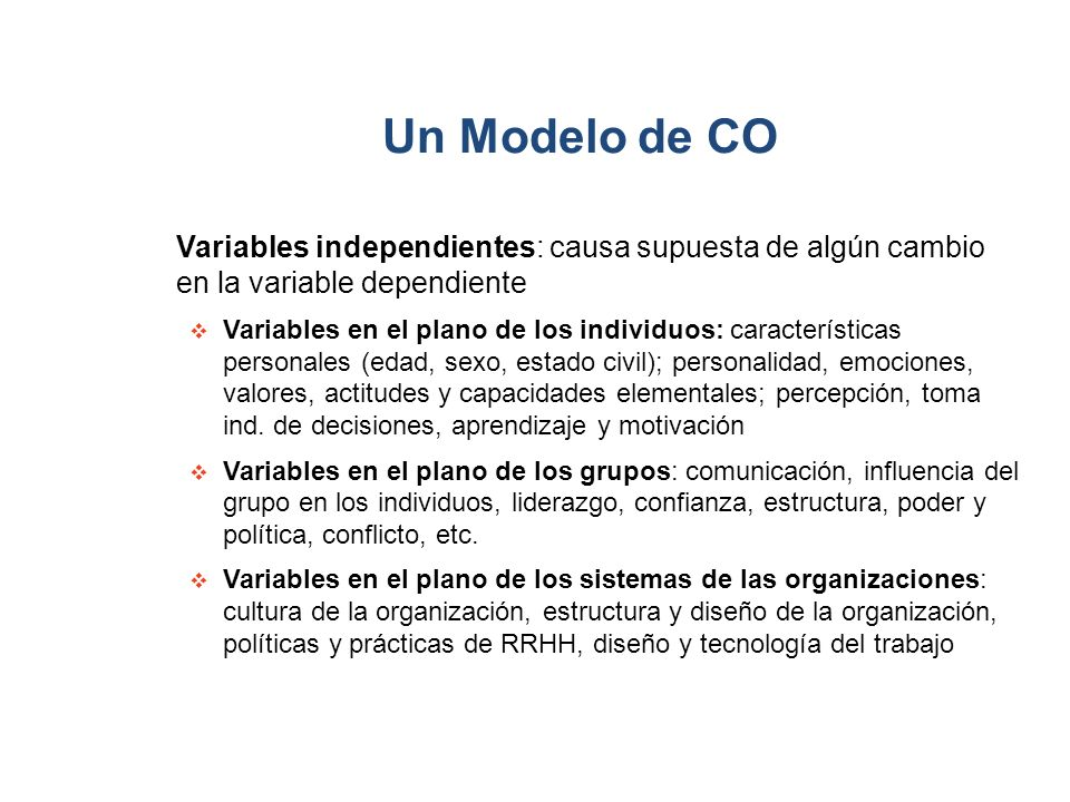 Un Modelo de CO Variables independientes: causa supuesta de algún cambio en la variable dependiente.