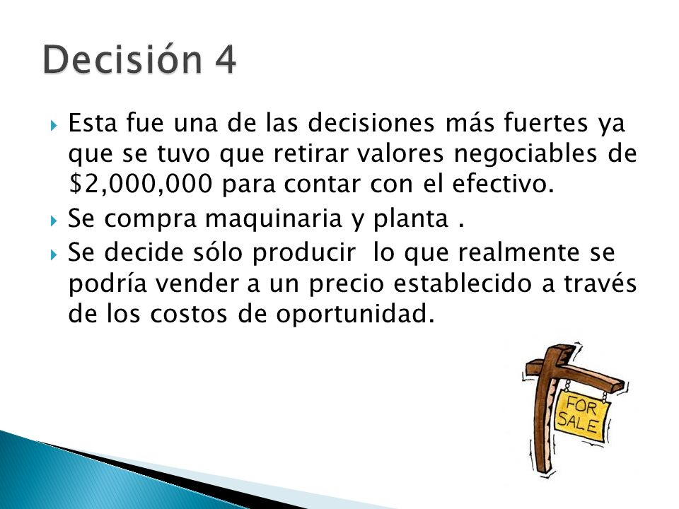 Decisión 4 Esta fue una de las decisiones más fuertes ya que se tuvo que retirar valores negociables de $2,000,000 para contar con el efectivo.