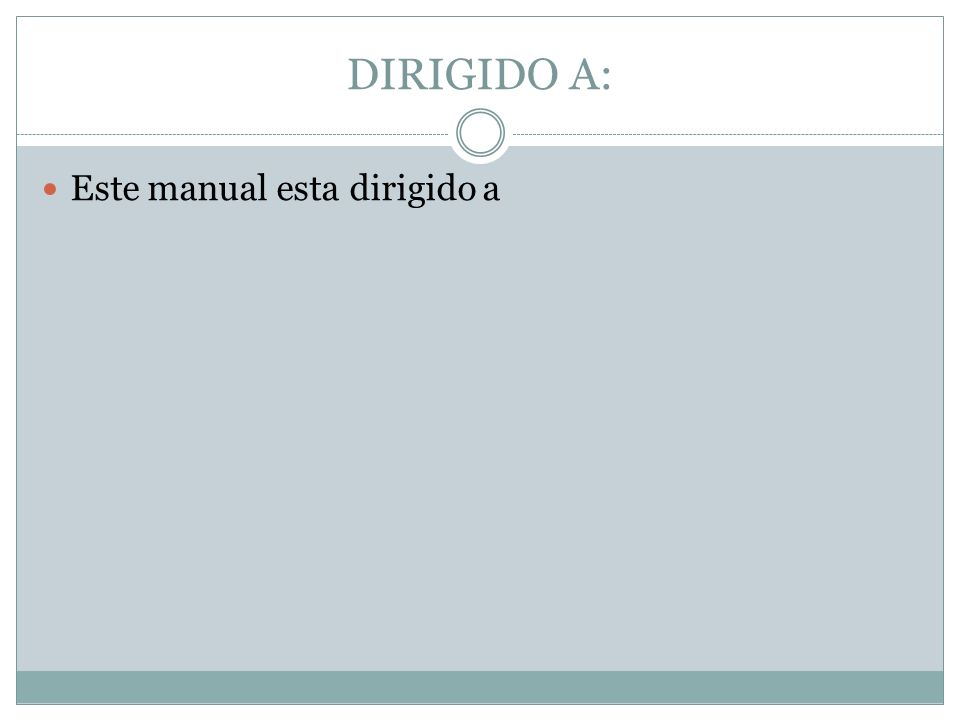 DIRIGIDO A: Este manual esta dirigido a