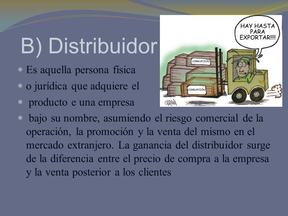 B) Distribuidor Es aquella persona física o jurídica que adquiere el