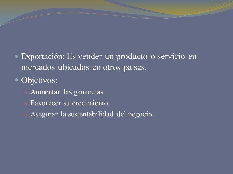 Exportación: Es vender un producto o servicio en mercados ubicados en otros países.