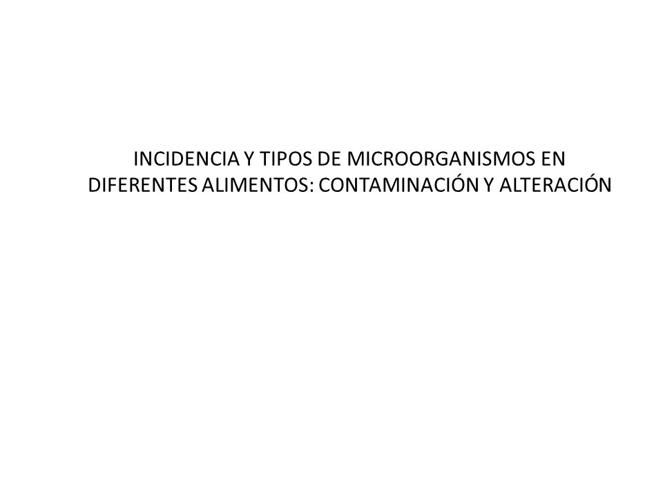 INCIDENCIA Y TIPOS DE MICROORGANISMOS EN DIFERENTES ALIMENTOS: CONTAMINACIÓN Y ALTERACIÓN