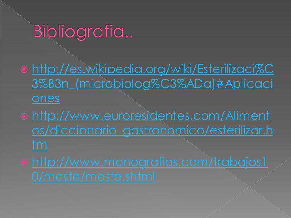 Bibliografia.. http://es.wikipedia.org/wiki/Esterilizaci%C3%B3n_(microbiolog%C3%ADa)#Aplicaciones.