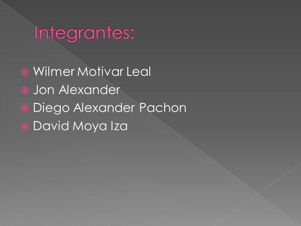 Integrantes: Wilmer Motivar Leal Jon Alexander Diego Alexander Pachon