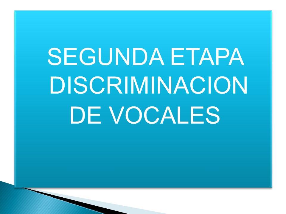 SEGUNDA ETAPA DISCRIMINACION DE VOCALES