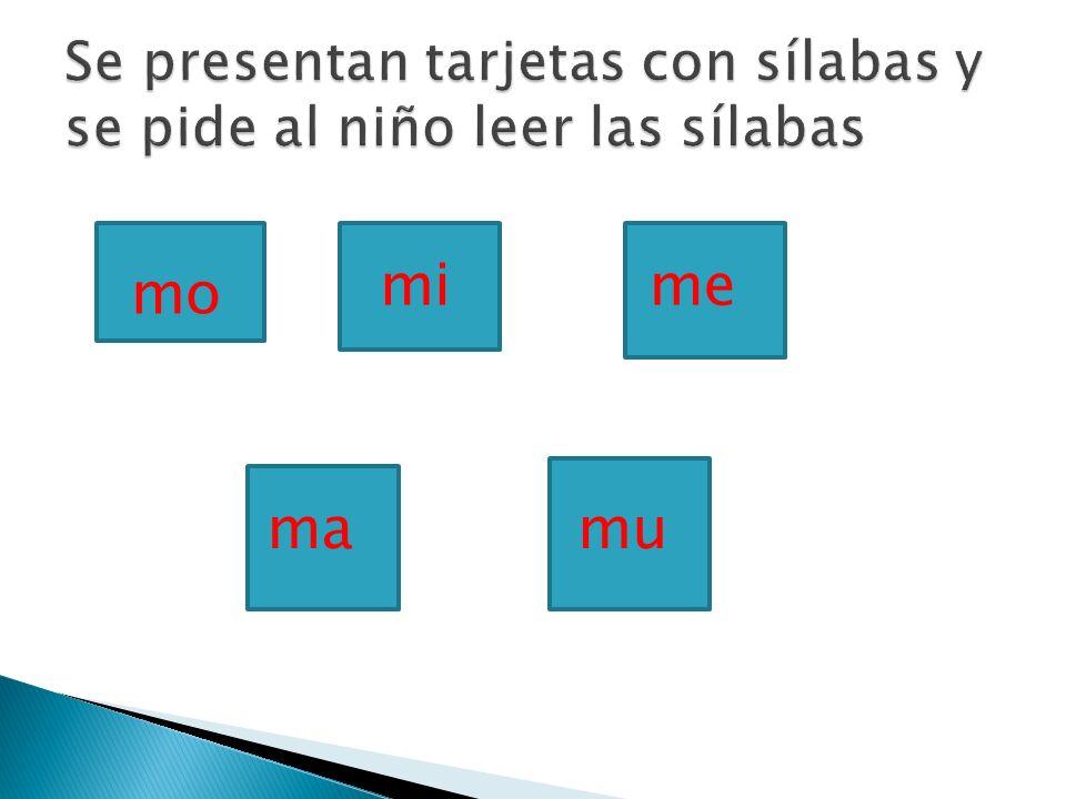 Se presentan tarjetas con sílabas y se pide al niño leer las sílabas