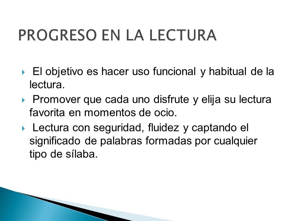 PROGRESO EN LA LECTURAEl objetivo es hacer uso funcional y habitual de la lectura.